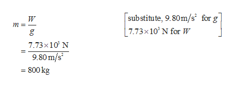 sub stitute, 9.80m/s for g 7.73x 10 N for W W m 7.73x10 N 9.80 m/s 800 kg bo