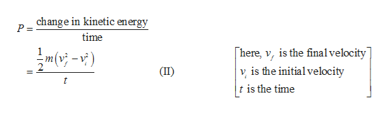 change in kinetic energy P = time here, v, is the finalvelocity] 1 v is the initial velocity t is the time (II) t A.