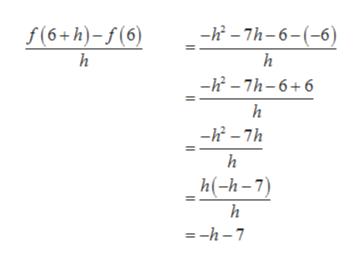 --7h-6-(-6) f(6+h)-f(6) h -h2-7h-6+6 h -h-7h h h(-h-7) h =-h-7