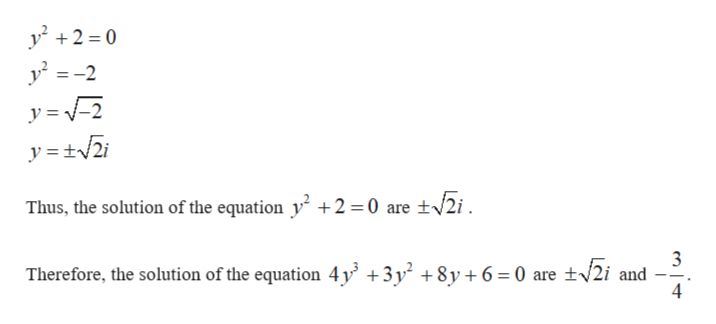 y2 0 y2-2 y = 2 Thus, the solution of the equation y +2 0 are +2i 3 Therefore, the solution of the equation 4y +3y2 +8y+6=0 are 2i and --. 4