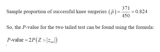371 -=0.824 450 Sample proportion of successful knee surgeries (p) So, the P-value for the two tailed test can be found using the formula P-value 2P(Z>) stor