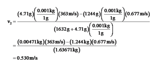 0.001kg(363m/s)-(1244g/0.001kg (0677m/s) (4.71g) 1g (1632g+4.71g 0.001kg 1g (0.00471kg)(363m/s)-(1.244kg)(0.677m/s) (1.63671kg) -0530m/s