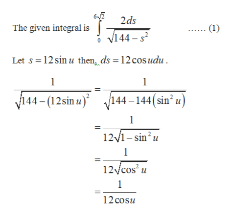 62 The given integral is J J144- s2 2ds (1) Let s 12 sin u then ds 12 cosudu 1 1 144-(12sin u144-144(sin* u) 1 12/1-sin2u 1 12/cos u 1 12 cosu