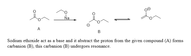 Na A B Sodium ethoxide act as a base and it abstract the proton from the given compound (A) forms carbanion (B), this carbanion (B) undergoes resonance.