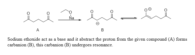 Na A Sodium ethoxide act as a base and it abstract the proton from the given compound (A) forms carbanion (B), this carbanion (B) undergoes resonance
