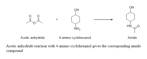 OH OH HN NH2 Acetic anhydride 4-amino-cyclohexanol Amide Acetic anhydride reaction with 4-amino-cyclohexanol gives the corresponding amide compound