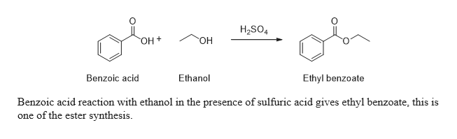 H2SO4 OH + Но. Benzoic acid Ethanol Ethyl benzoate Benzoic acid reaction with ethanol in the presence of sulfuric acid gives ethyl benzoate, this is of the ester synthesis one
