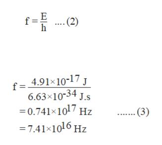 f (2) h f = 4.91x10-17 J 6.63x10-34 J.s 0.741x1017 Hz 7.41x1016 Hz . (3)