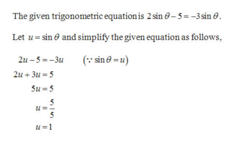 The given trigonometric equation is 2 sin 0-5 -3 sin 0 Let u sin and simplify the given equation as follows ( sin0u) 2и - 5 %3D - Зи 2и + Зи 3 5 5u 5 5 u=- 5 u=1