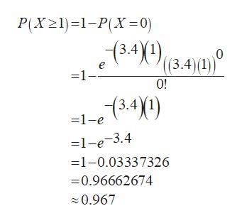 P(X21)1-PX=0) 13.41)(3,4)) e 1- 0! (3.4\1) -1-e =1-e-3.4 -1-0.03337326 -0.96662674 0.967