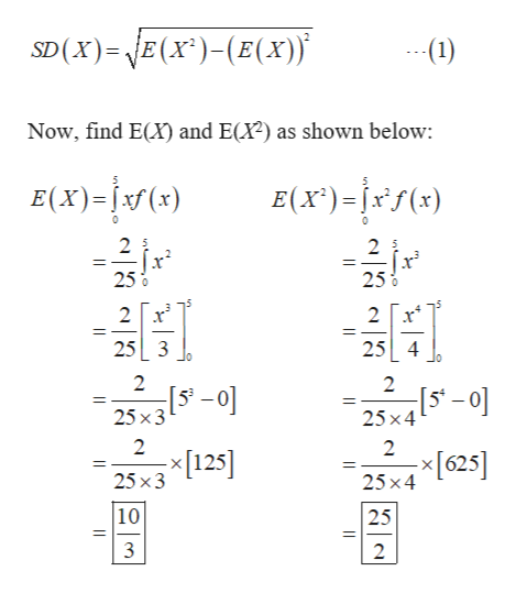 SD(x) E(x)-(E(x) (1) Now, find E(X) and E(X2) as shown below: E(X)-() E(x)=x) 0 2 2 2 5 25% 250 0 2 2 25 3 25 4 2 2 25x3 25x4 2 2 [125] 25 x3 x625] 25x4 10 25 2 |I