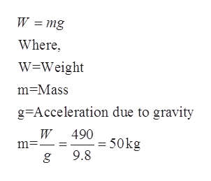 W = mg Where W=Weight m-Mass g Acceleration due to gravity W 490 50kg m. = 9.8 g