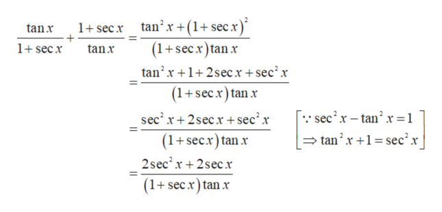 tanx +(1+secx) (1+sec r)tan x 1+ secx tanx + 1 secx tan tan2x12ser+sec2x (1+secx)tanx sec2 x - tan2 xr = 1 sec2 r 2secxsec x (1+secr)tanx tan2x 1 secx 2sec2r2secx (1+secxtanx