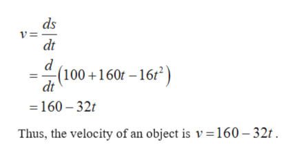 ds V= dt d -(100+160t -16/2 dt =160-32t Thus, the velocity of an object is v = 160 - 32t