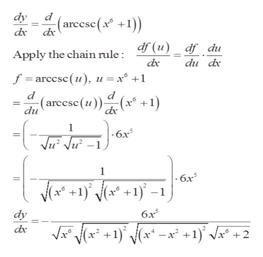dy d (arcese(x +1) dx dx df (u) df du Apply the chain rule : dx du dx f arcesc(u u =x° +1 d d (u)(x +1) (areese(u)) du dx 1  -6x5 1 6x5 1 6x dy V 1 x +1'va° < dx +2
