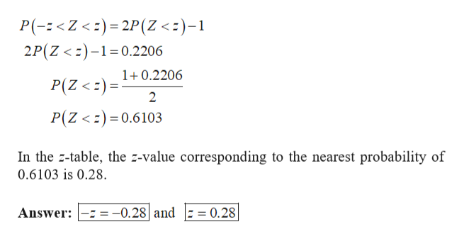 P(-Z <)2P(Z <)-1 2P(Z <)1 0.2206 1+0.2206 P(Z<E) 2 P(Z <0.6103 In the -table, the z-value corresponding to the nearest probability of 0.6103 is 0.28. =-0.28  and  : = 0.28 Answer: