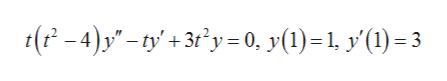 (P-4)y-ty'+3ty=0, y(1)=1, y'(1) =3