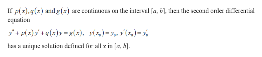 If p(x),q(x) and g(x) are continuous on the interval [a, b], then the second order differential equation y'p(x)xy=g(x), y(x)y, y(x,)= has a unique solution defined for all x in [a, b].