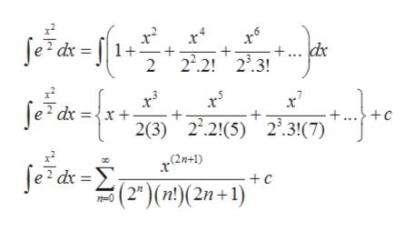 6 e dx = 1+ +... dr 2 22.2! 2.3! x + e dx x + ...} +c + 2(3) 2.2!(5) 2.3!(7) (2n+1) Je dx=2)(n!)(2n+1) +c 8