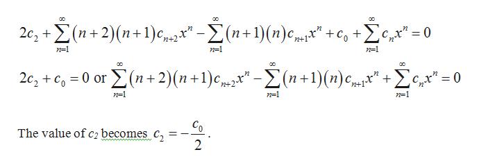 """co Σ. 2c, (n+2) (n+1) n+1)(n)c = 0 Cr n+1 n-1 n-1 n-1 2c, + c0 or(n+2)(n +1)e -(n +1) (n) cm"""" £"""" = 0 n-1 n=1 n=1 The value of c2 becomes c 2"""
