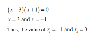 x-3)(x+1)0 x 3 and x 1 = -1 and r, =3 Thus, the value of