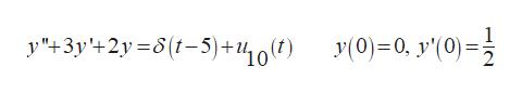 """1 y (0)=0, y""""(0)= y""""+3y'+2y=8(t-5)+0()"""