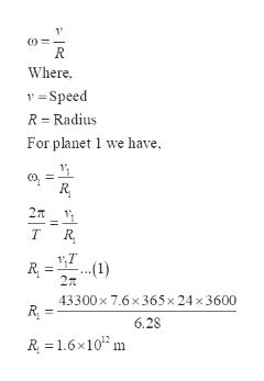 Where vSpeed R Radius For planet 1 we have 2t T 1,T R (1) 2T 43300x 7.6x365x 24 x 3600 R 6.28 R 1.6x10 m FRR
