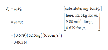 [substitute, mg for F] here, 52.5kg for m, 9.80m/s for g 0.679 for u =4mg -(0.679)(52.5kg)(9.80m/s) =349.3N