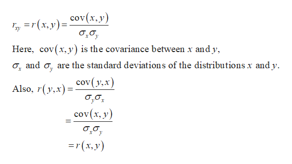 x,yCov(x, y) Here, cov(x,y) is the covariance between x andy o, and o are the standard deviations of the distributions x and y Also, (y,xcov(y,x) cov(х, у) 37(х, у)