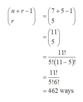 (7+5-1 n+r-1 5 (11) 5 11! 51(11-5) 11! 5!6! 462 ways