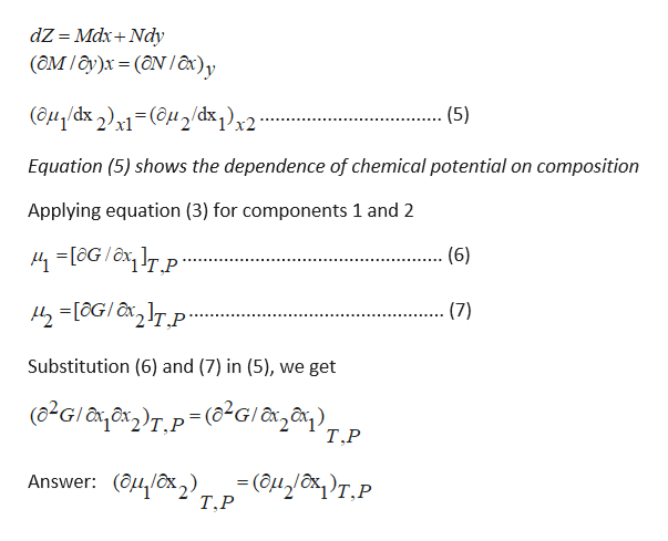 dZ = MdxNdy (ам /д)х %3D (ӘN /a)у (аn dx )- (@uzdx,)2 (5) Equation (5) shows the dependence of chemical potential on composition Applying equation (3) for components 1 and 2 -[oG/TP (6) 42oGITp. (7) Substitution (6) and (7) in (5), we get (82GITP(2GI, Т.Р Он бк), р (ануом)т.Р Answer: (4/x,) Т.Р