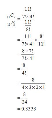 11! 7x 4! 11 11! 11 3 8! 11! 8! X 7x 4! 11 8x 7! 7!x 4! 8 4! 8 4x3x2x1 8 24 0.3333 OO OO