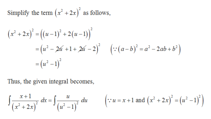 Simplify the term (x +2x) as follows (x21) -(u-1)+2(u-1) - (u-2+1+2-2) (u-1) ((a-b)=a* -2ab+b°) Thus, the given integral becomes x+1 (:u =x+1 and (x +2x) = (u* -1)) du (uP-1) '(x+2)