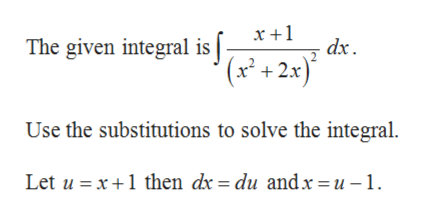 The given integral is fx+1 dx '(x+2x) Use the substitutions to solve the integral then dx = du andx =u -1 Let u x
