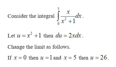 5 x -dx Consider the integrax^ +1 Let u x 1then du = 2xdx Change the limit as follows. If x 0 then u1 and x 5 then u 26