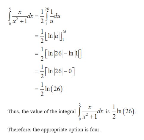 5 26 -dx x +1 np- 2 u 26 1 I2-In In2-0] n(26) In x -dx is -ln 2 Thus, the value of the integral Therefore, the appropriate option is four