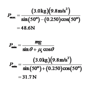 "(3.0k/о.8mk?) Р. sin(50°)- (0250)cо(50°) =48.6N mg sin@+ дсоsе (3.0kg)(9.8m/s"") sin (50°) +(0.250)oсов (50°) -31.7N"