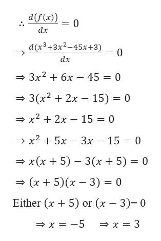 d(f(x)) dx d(x3+3x2-45х+3) = 0 dx Зx? + 6х — 45 %3D 0 3(x22x - 15) 0 x22x 15 = 0 > x2 + 5x - 3x - 15 0 x(x 5) 3(x 5) 0 (x5)(x 3) 0 Either (x 5) or (x 3)= 0 x -5 >x = 3
