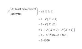 At least two comrect P(X2 2) answers 1-P(X<2) 1-P(X) 1- P(X=0)-P(X=l)] =1-(0.1780+0.3560) 0.4660