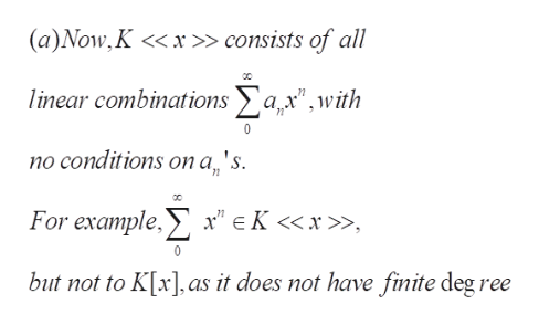 """(a)Now, K << x» consists of all linear combinationsax"""",with no conditions on a 's 71 For example, x""""eK <<x>» but not to K[x], as it does not have finite deg ree"""