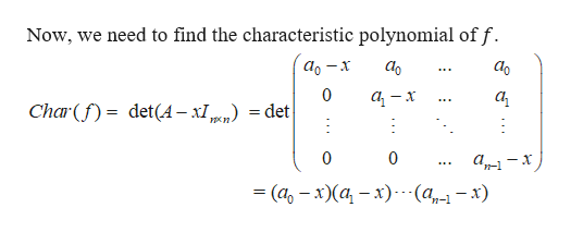 Now, we need to find the characteristic polynomial of f. аo аo 0 а, Char( det(A-x1 =det 0 0 3 (а, — х)(а - х) -(а, — х)