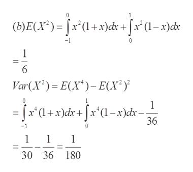 0 1 (b)E(X)=x (1+x)dx + [x* (1- x)ch 0 1 6 Var(X2) ECY)E(x2 0 1 =x(+x)d+x(1-x)cdx- 36 1 1 1 30 36 180