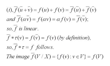 ),(+v)= f(u)+ f(v)=(u)+f(v) and f(av) f(av) = af (v) (v); so,f is linear T(v)f (v) (by definition), so,f*=ffollows The image f (V/X) = {f(v) veV= f(V)
