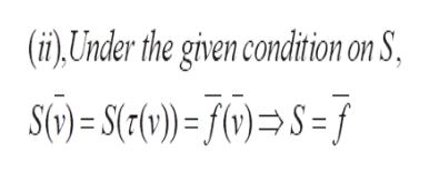 (i)Under the given condition on S, S(v)= S(7(v))= f(v) =S= f