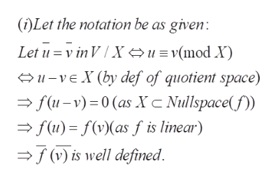 (i)Let the notation be as given Let u v in VXu= v(mod X) 1vEX (by def of quotient space) f(u-v) 0 (as XC Nullspace f(u)f(vas f is linear) (v) is well defined