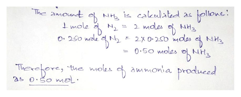 The amount o Nis cakalated as allone 2 moles oNH mole N 2x0.20 moas NH 0.S0 moles NH O. 250 wole the moles t ammonia produeed Therefore -2 as o.o moL