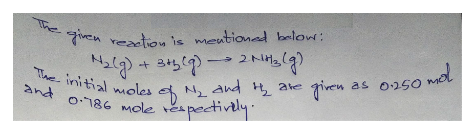 given reclion is meubioned below + 3 2৯) The initial moles NAnd H as o250 2re and o186 mole espectivy