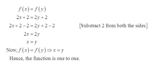 f(x) f(y) 2x+2 2y 2 Substract 2 from both the sides 2x2-2 2y2-2 2x 2y Now,f(x) f(y)x =y Hence, the function is one to one