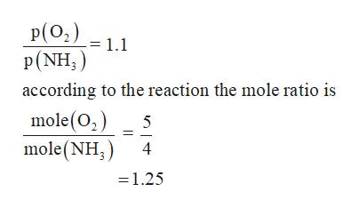 P(O2) = 1.1 P(NH) according to the reaction the mole ratio is mole(02) mole(NH 5 4 1.25