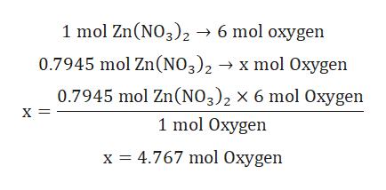 1 mol Zn(NO3)2 6 mol oxygen 0.7945 mol Zn(NO3)2- x mol Oxygen 0.7945 mol Zn(NO3)2 x 6 mol Oxygen X = 1 mol Oxygen 4.767 mol Oxygen x